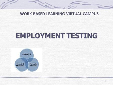 EMPLOYMENT TESTING WORK-BASED LEARNING VIRTUAL CAMPUS 1.