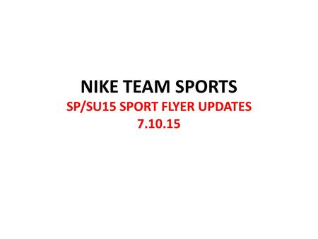 NIKE TEAM SPORTS SP/SU15 SPORT FLYER UPDATES 7.10.15.
