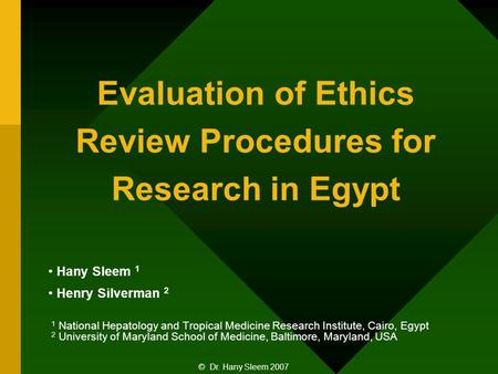 Evaluation of Ethics Review Procedures for Research in Egypt Hany Sleem 1 Henry Silverman 2 1 National Hepatology and Tropical Medicine Research Institute,