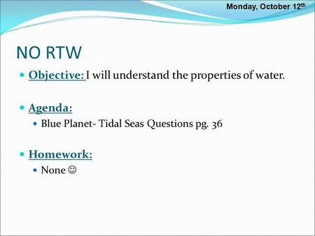 NO RTW Objective: I will understand the properties of water. Agenda: