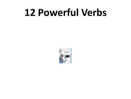 "12 Powerful Verbs. What are the 12 Powerful Verbs? The 12 powerful verbs are those that appear most often on standardized tests. ""By using these terms."