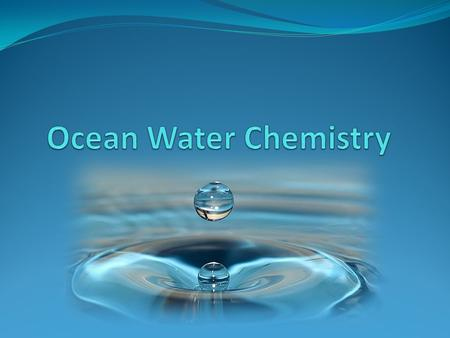Ocean Chemistry Goal: Describe salinity and factors that are affected by changes in salinity levels. Agenda: 1. Wrap up 'Ocean Profile' lab 2. Warm-up.