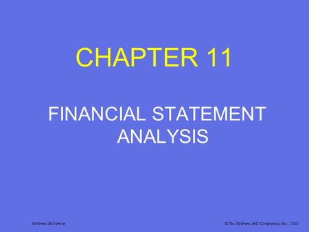 CHAPTER 11 FINANCIAL STATEMENT ANALYSIS McGraw-Hill/Irwin©The McGraw-Hill Companies, Inc., 2002.