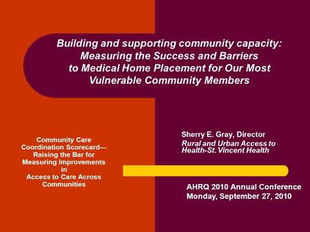 Community Care Coordination Scorecard— Raising the Bar for Measuring Improvements in Access to Care Across Communities Sherry E. Gray, Director Rural and.