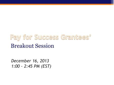 Breakout Session December 16, 2013 1:00 – 2:45 PM (EST)