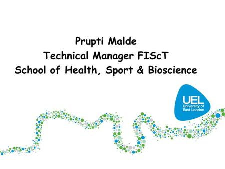 Prupti Malde Technical Manager FIScT School of Health, Sport & Bioscience.