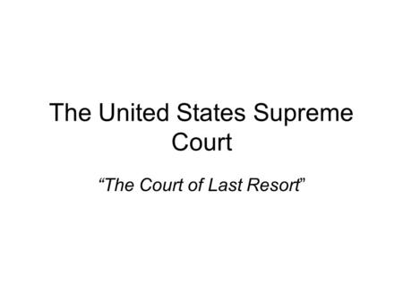 "The United States Supreme Court ""The Court of Last Resort"""