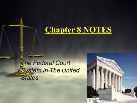 Chapter 8 NOTES The Federal Court System In The United States.