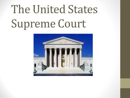 The United States Supreme Court. The decisions of the Supreme Court have wide- ranging effects because the Justices interpret the meaning of the Constitution.