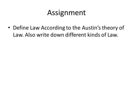 Assignment Define Law According to the Austin's theory of Law. Also write down different kinds of Law.