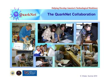 K. Whelan, Summer 2010 The QuarkNet Collaboration.