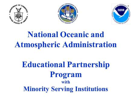 National Oceanic and Atmospheric Administration Educational Partnership Program with Minority Serving Institutions.