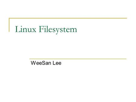 Linux Filesystem WeeSan Lee. Roadmap Disk Partitions The Filesystem Filesystem Mouting & Umounting File Tree File Type File Permission.