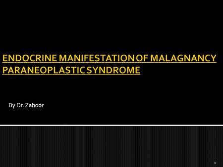 ENDOCRINE MANIFESTATION OF MALAGNANCY PARANEOPLASTIC SYNDROME