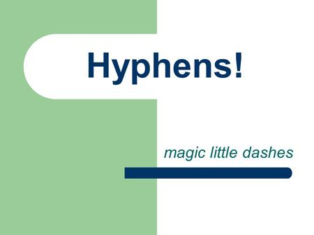 Hyphens! magic little dashes. Rule #1: hyphenating compound adjectives! Rule 1. Generally, hyphenate two or more words when they come before a noun they.