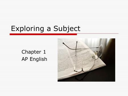 "Exploring a Subject Chapter 1 AP English. Finding a Subject  You must ""hit upon what to say"" What to write about  Invention Finding a subject Developing."