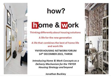 Thinking differently about housing solutions A life for the new generation A life that combines the best of home life and work life YNYER HOUSING NETWORK.