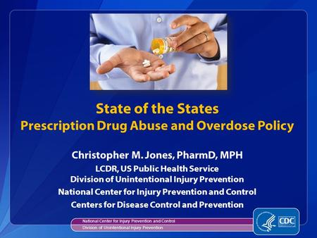 State of the States Prescription Drug Abuse and Overdose Policy National Center for Injury Prevention and Control Division of Unintentional Injury Prevention.