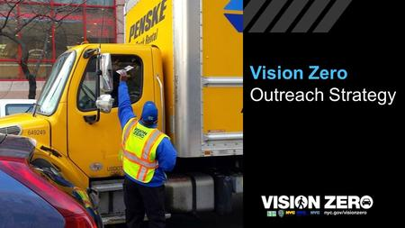 "Vision Zero Outreach Strategy. VZ Communications Strategy ALLOWS ALL AGENCIES: Integration Efficiency Clarity of message, ""one voice"""