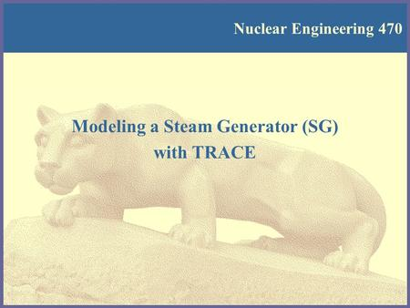 Nuclear Engineering 470 Modeling a Steam Generator (SG) with TRACE.