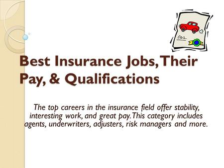 Best Insurance Jobs, Their Pay, & Qualifications The top careers in the insurance field offer stability, interesting work, and great pay. This category.