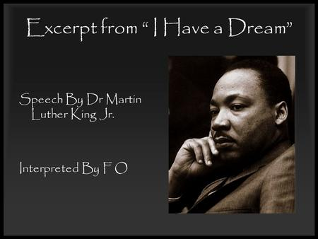 "Excerpt from "" I Have a Dream"" Speech By Dr Martin Luther King Jr. Interpreted By F O."