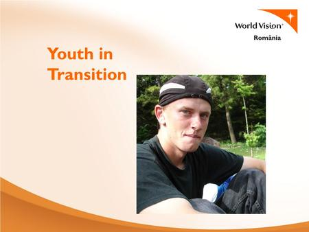 Yout in Transition Youth in Transition. Teenagers at Risk The project started in 1999 to give a helping hand to the teenagers coming from orphanages.