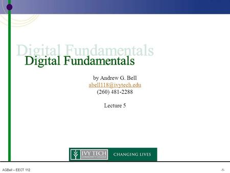 AGBell – EECT 112-1- by Andrew G. Bell (260) 481-2288 Lecture 5.