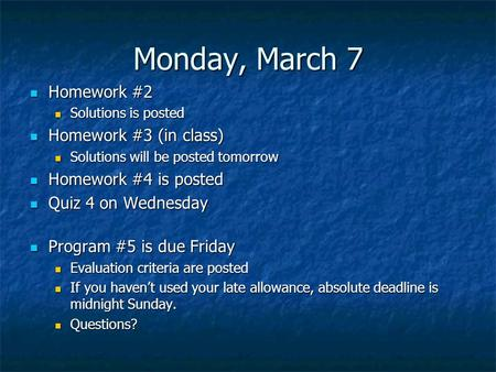 Monday, March 7 Homework #2 Homework #2 Solutions is posted Solutions is posted Homework #3 (in class) Homework #3 (in class) Solutions will be posted.
