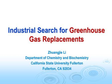 Industrial Search for Greenhouse Gas Replacements Zhuangjie Li Department of Chemistry and Biochemistry California State University Fullerton Fullerton,