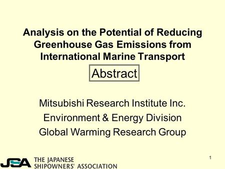 1 Analysis on the Potential of Reducing Greenhouse Gas Emissions from International Marine Transport Mitsubishi Research Institute Inc. Environment & Energy.