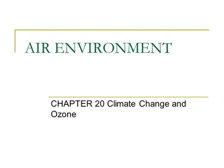 AIR ENVIRONMENT CHAPTER 20 Climate Change and Ozone.