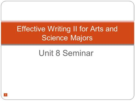 1 Unit 8 Seminar Effective Writing II for Arts and Science Majors.