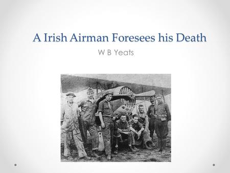 an irish airman foresees his death essay Free essays on an irish airman foresees his death get help with your writing 1 through 30.