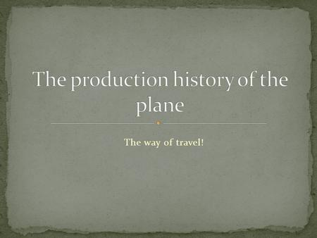 The way of travel!. This plane made by the Wright brothers was made in 1900. The Wright brothers were the first people to take flight in the first ever.