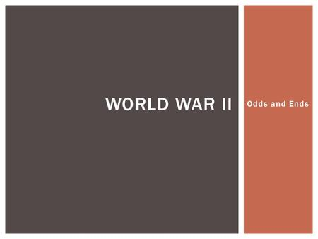 Odds and Ends WORLD WAR II.  More than 1 million served in WWII  Fought in SEGREGATED regiments  Rode in bottom of boats  Separated blood  99 th.
