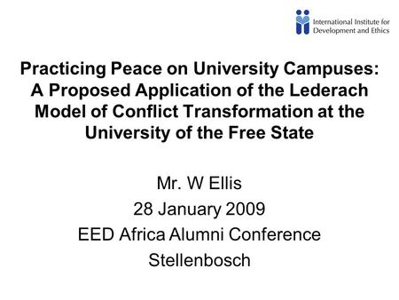 Practicing Peace on University Campuses: A Proposed Application of the Lederach Model of Conflict Transformation at the University of the Free State Mr.