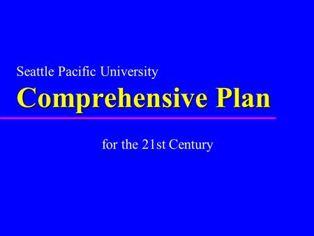 For the 21st Century Comprehensive Plan Seattle Pacific University Comprehensive Plan.