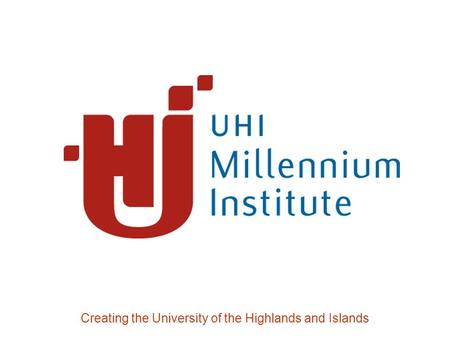 Creating the University of the Highlands and Islands.