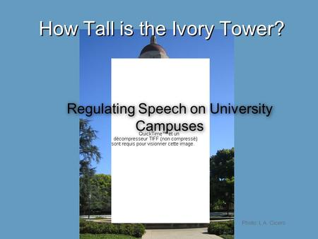 How Tall is the Ivory Tower? Regulating Speech on University Campuses Photo: L.A. Cicero.
