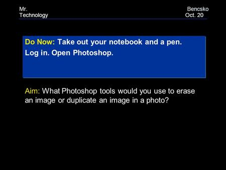 Do Now: Take out your notebook and a pen. Log in. Open Photoshop. Do Now: Take out your notebook and a pen. Log in. Open Photoshop. Aim: What Photoshop.