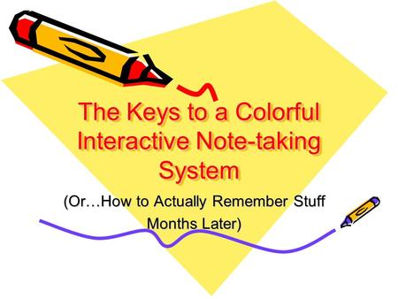 The Keys to a Colorful Interactive Note-taking System (Or…How to Actually Remember Stuff Months Later)
