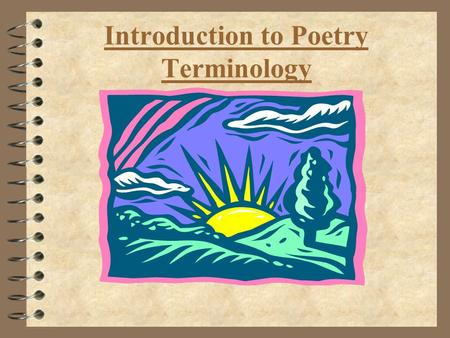 Introduction to Poetry Terminology. POETRY  A type of literature that expresses ideas, feelings, or tells a story in a specific form (usually using lines.