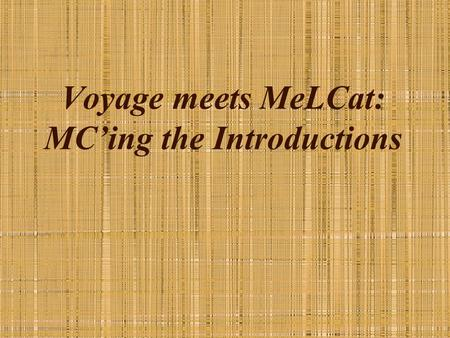 Voyage meets MeLCat: MC'ing the Introductions. MeLCat extract sequences Voyager bibout.pl bib extract patout.pl today's extract yesterday's extract patdiff.pl.