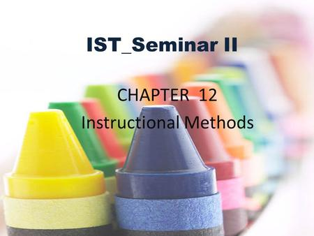 IST_Seminar II CHAPTER 12 Instructional Methods. Objectives: Students will: Explain the role of all teachers in the development of critical thinking skills.
