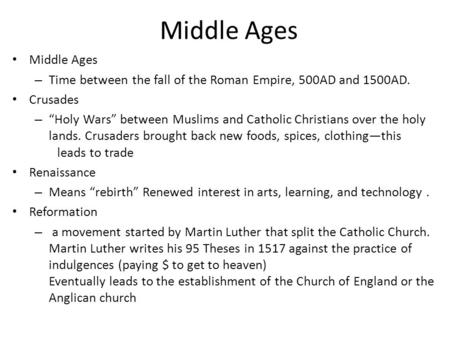 "Middle Ages – Time between the fall of the Roman Empire, 500AD <strong>and</strong> 1500AD. Crusades – ""Holy Wars"" between Muslims <strong>and</strong> Catholic Christians over the holy."