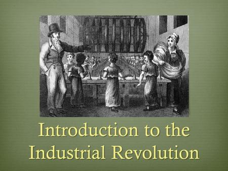 Introduction to the Industrial Revolution. Introduction to Industrial Revolution Video.