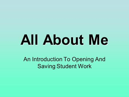 All About Me An Introduction To Opening And Saving Student Work.