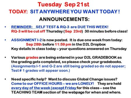TODAY: SIT ANYWHERE YOU WANT TODAY ! Tuesday Sep 21st REMINDER: SELF TEST & RQ-3 are DUE THIS WEEK! RQ-3 will be cut off Thursday (Sep 23rd) 30 minutes.