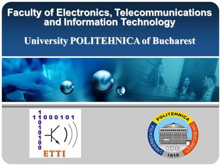 Faculty of <strong>Electronics</strong>, <strong>Telecommunications</strong> <strong>and</strong> Information Technology University POLITEHNICA of Bucharest.